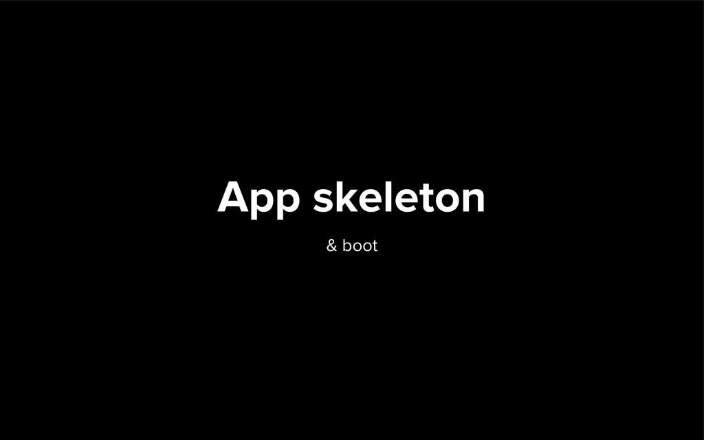 App skeleton & boot