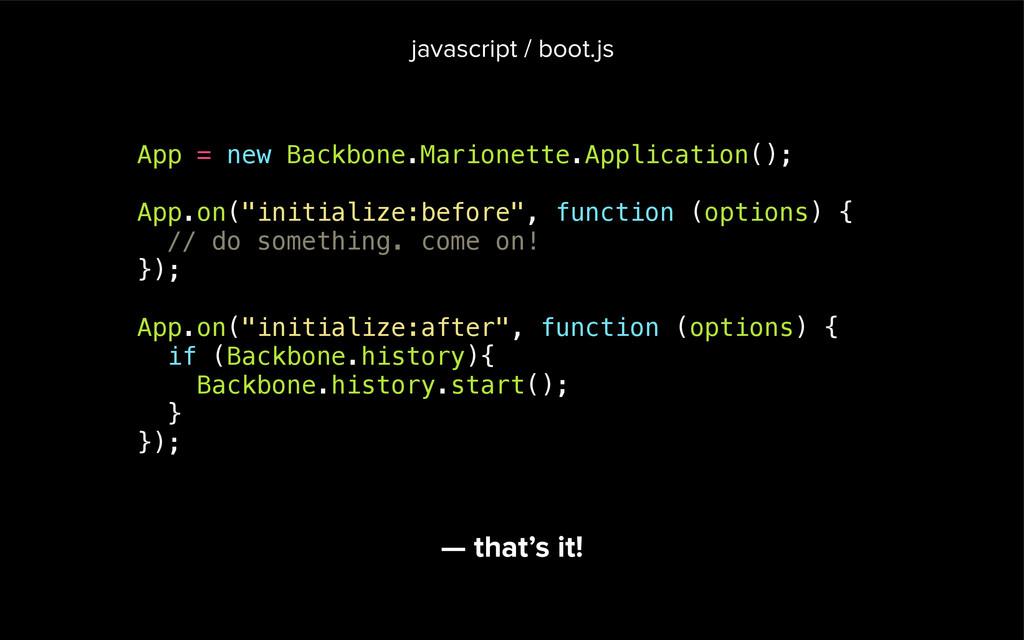 App = new Backbone.Marionette.Application(); ! ...