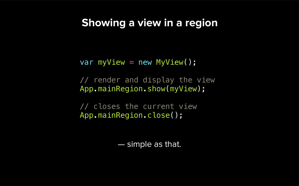 Showing a view in a region var myView = new MyV...