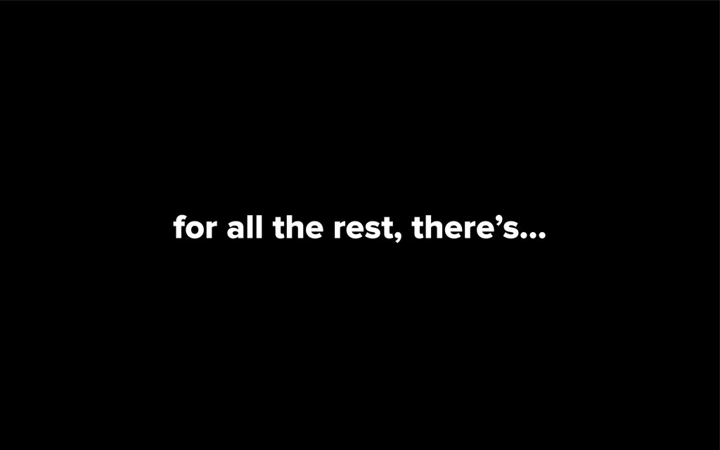 for all the rest, there's…
