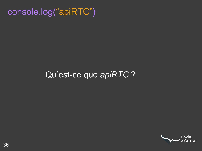 """Qu'est-ce que apiRTC ? 36 console.log(""""apiRTC"""")"""