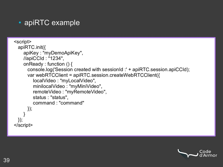 39 • apiRTC example <script> apiRTC.init({ apiK...