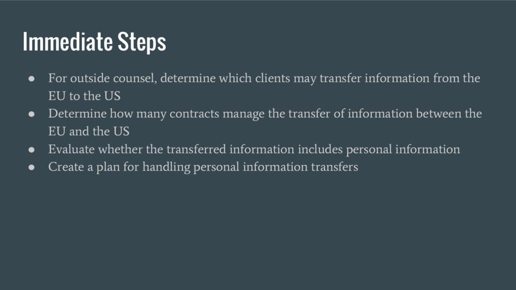 Immediate Steps ● For outside counsel, determin...