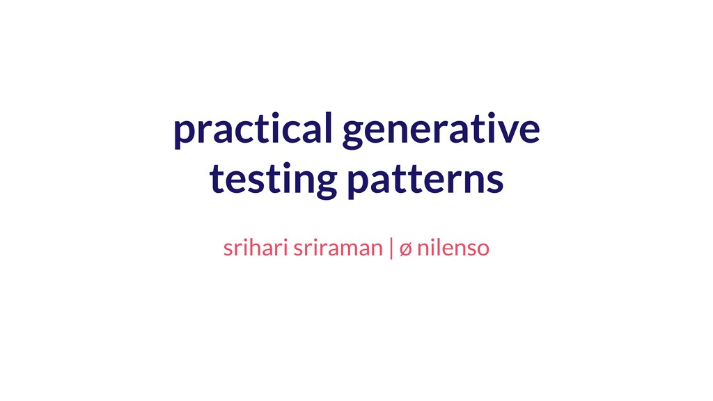 practical generative testing patterns srihari s...