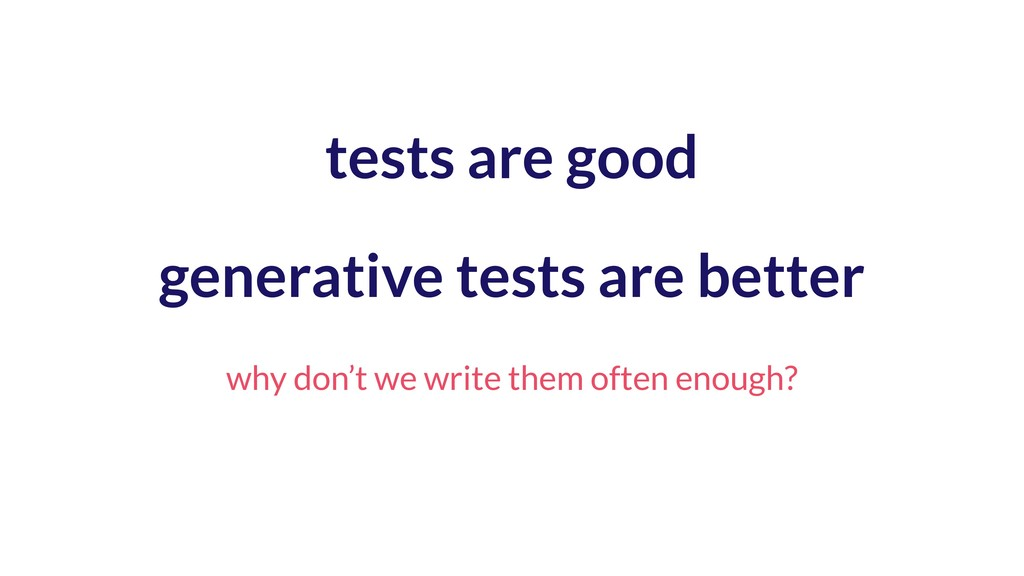 tests are good why don't we write them often en...