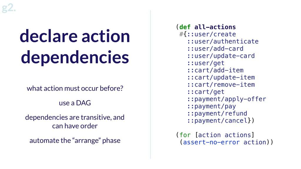 g2. declare action dependencies (def all-action...