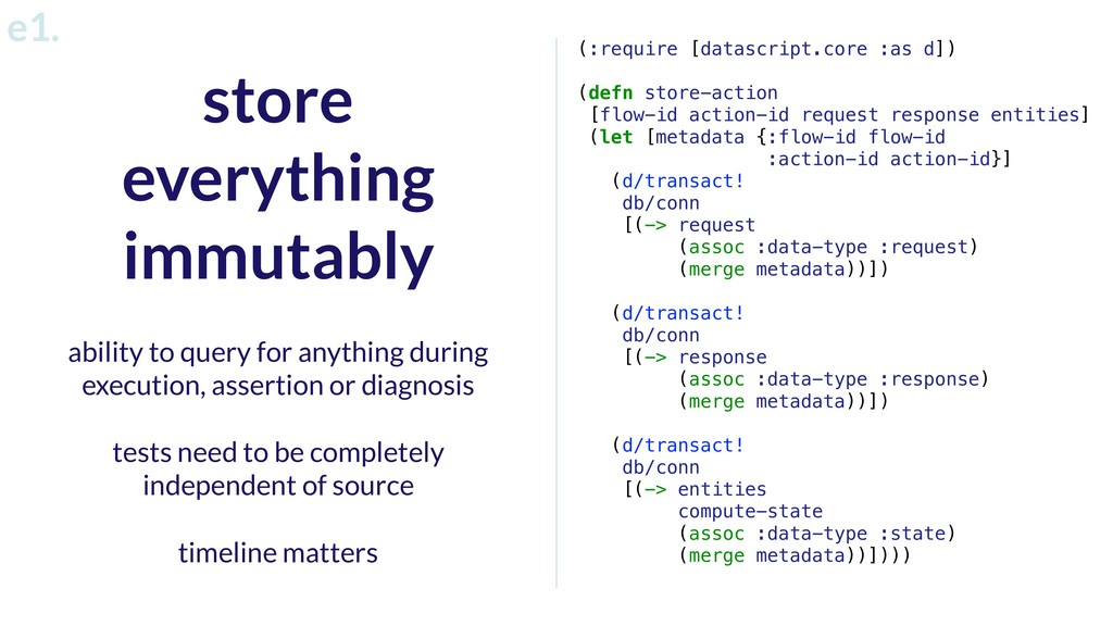 store everything immutably e1. ability to query...