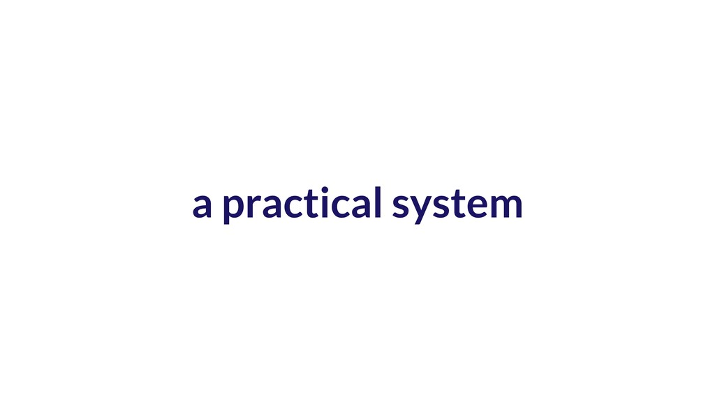 a practical system