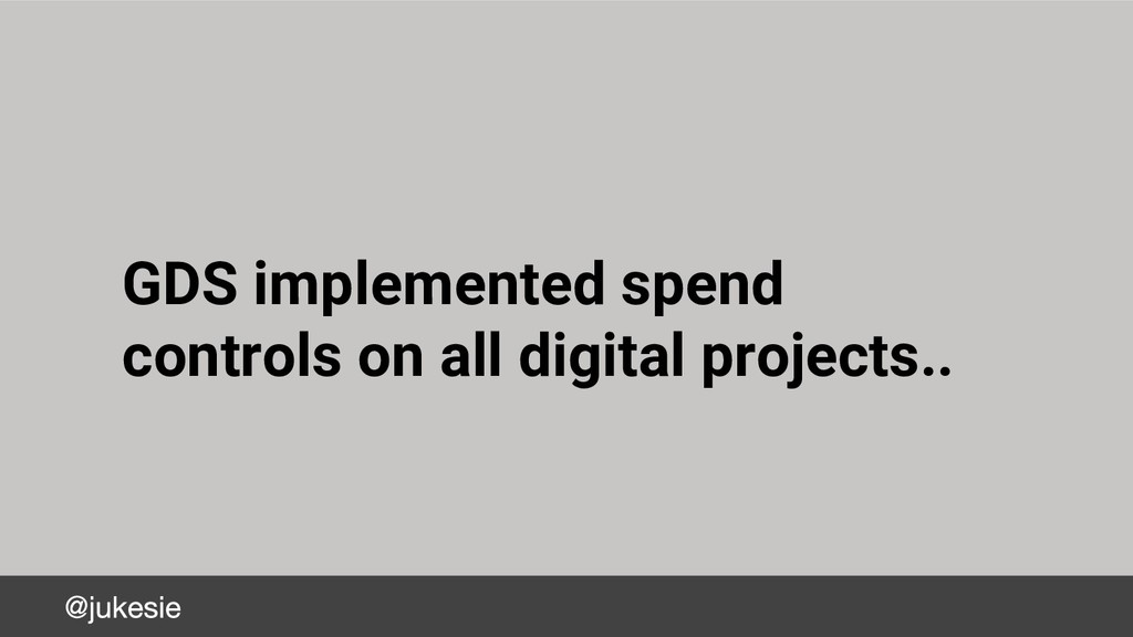 GDS implemented spend controls on all digital p...