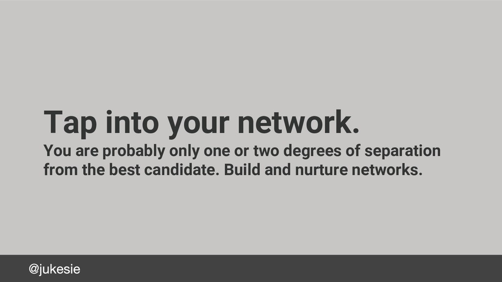 Tap into your network. You are probably only on...