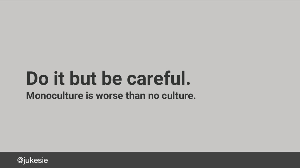 Do it but be careful. Monoculture is worse than...