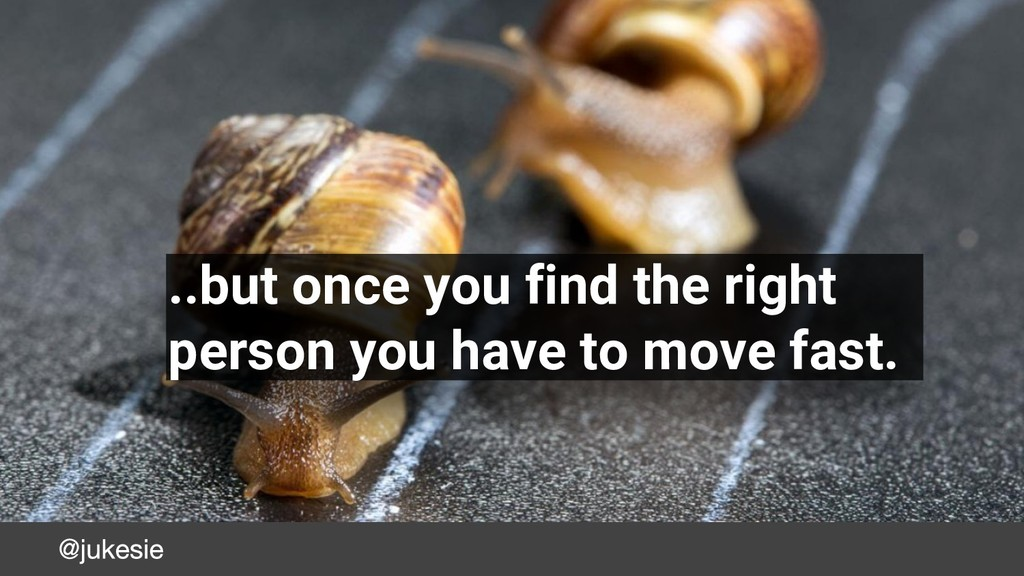 ..but once you find the right person you have t...