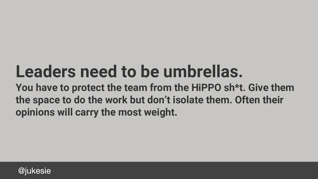 Leaders need to be umbrellas. You have to prote...
