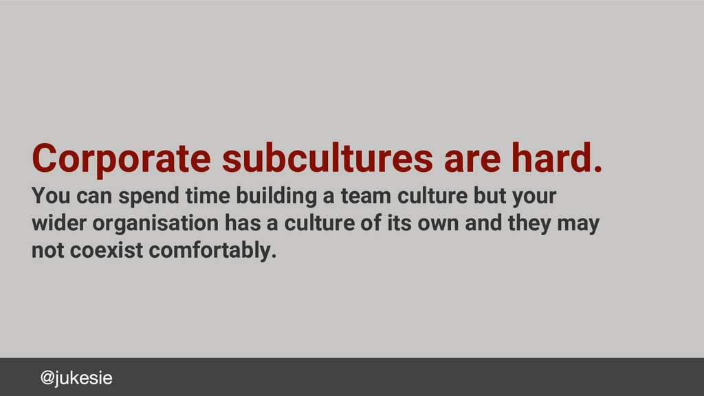 Corporate subcultures are hard. You can spend t...
