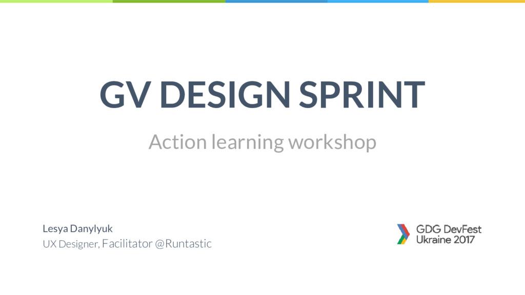 1 GV DESIGN SPRINT Lesya Danylyuk UX Designer, ...