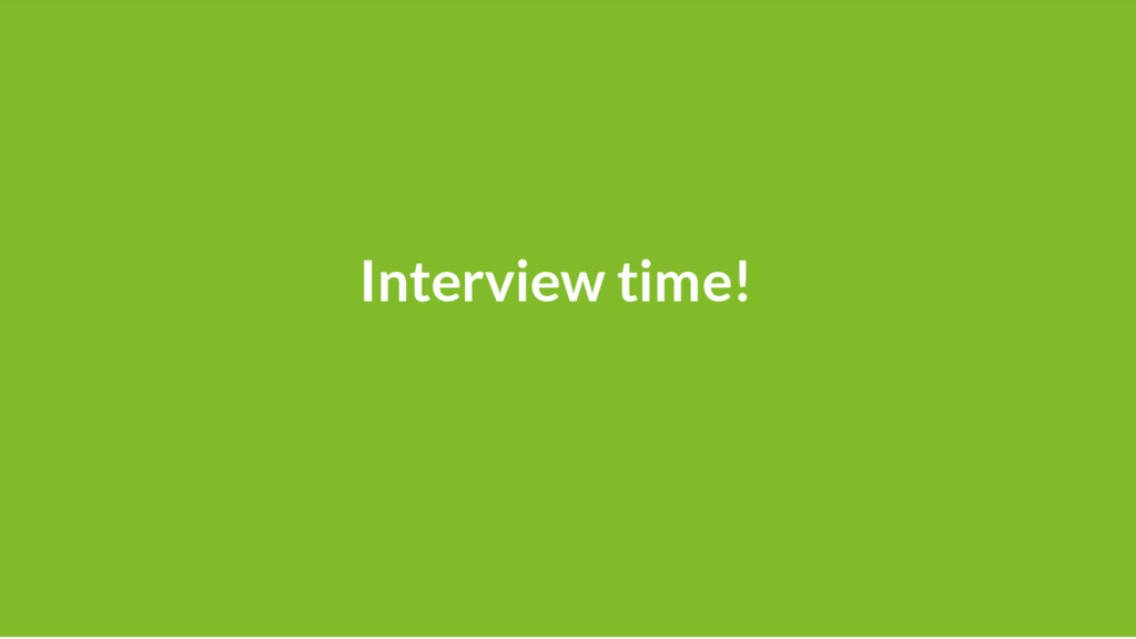 18 Interview time!
