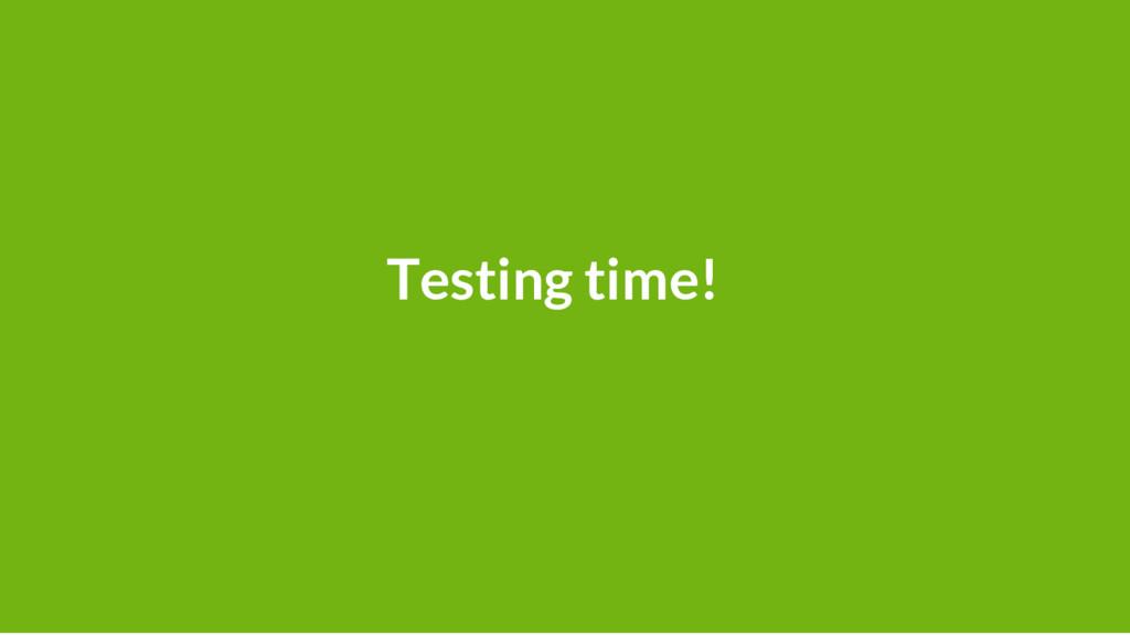 39 Testing time!