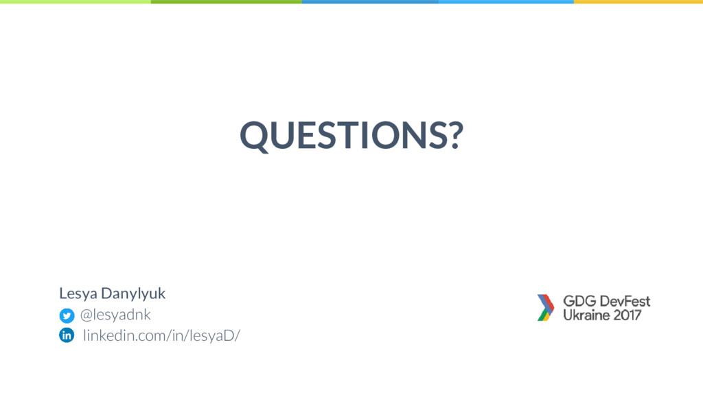 44 QUESTIONS? Lesya Danylyuk @lesyadnk linkedin...