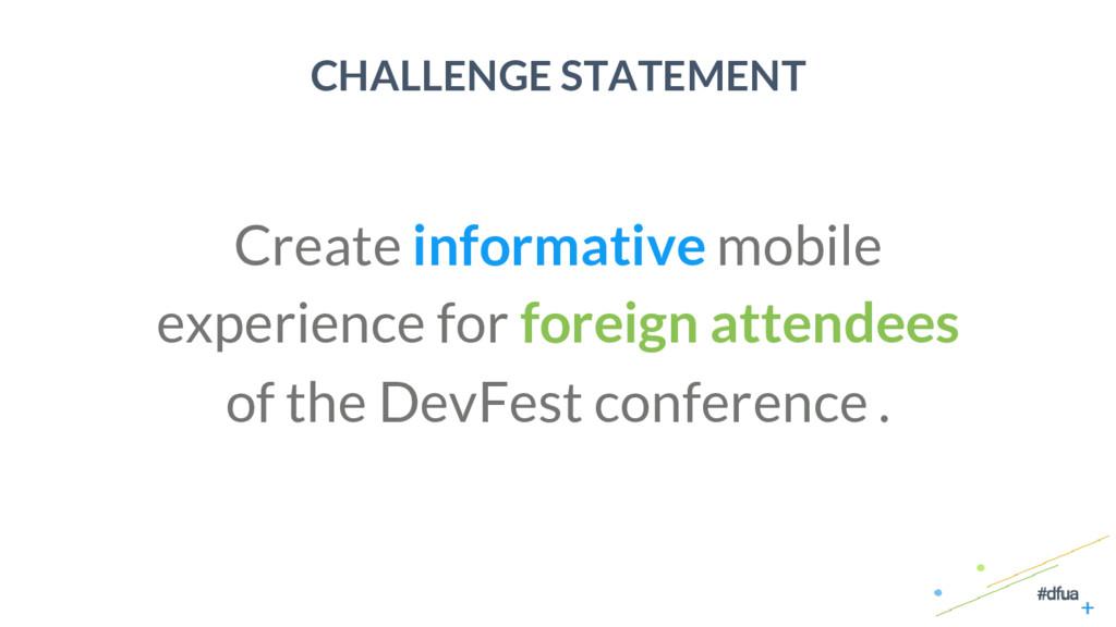 6 CHALLENGE STATEMENT Create informative mobile...