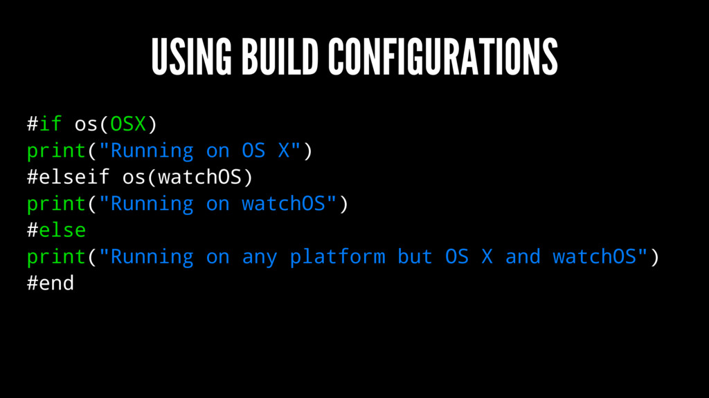 """USING BUILD CONFIGURATIONS #if os(OSX) print(""""R..."""