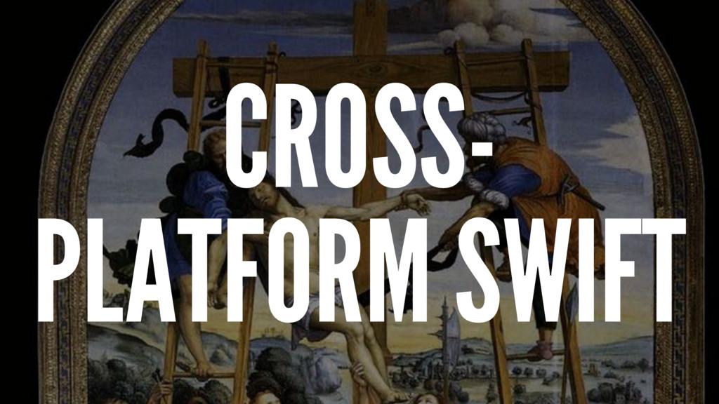 CROSS- PLATFORM SWIFT