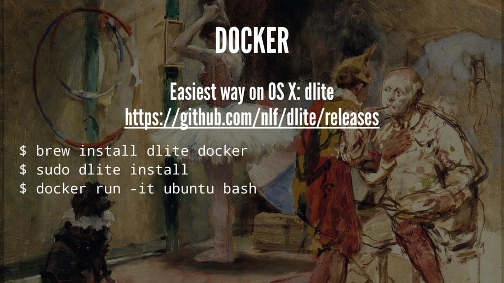 DOCKER Easiest way on OS X: dlite https://githu...