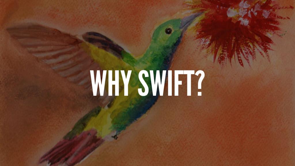WHY SWIFT?