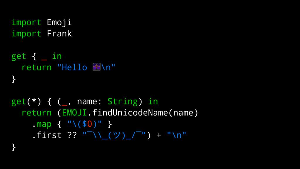 "import Emoji import Frank get { _ in return ""He..."