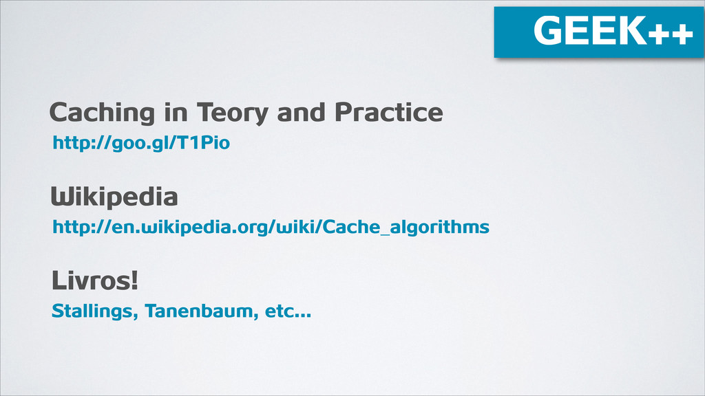 GEEK++ Caching in Teory and Practice http://goo...