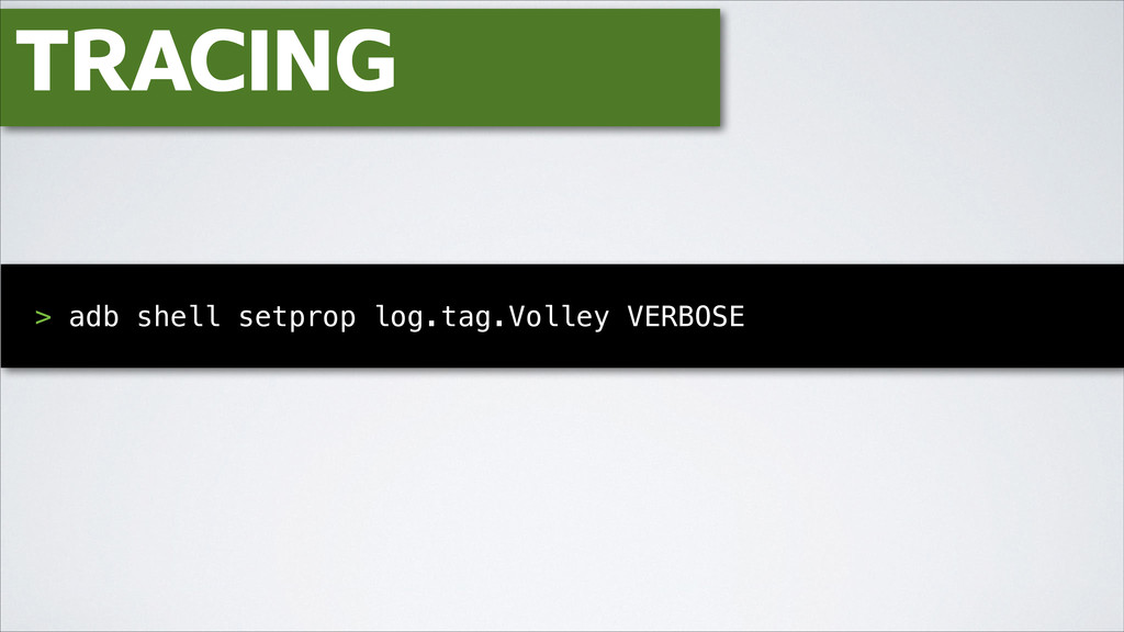 TRACING ! > adb shell setprop log.tag.Volley VE...