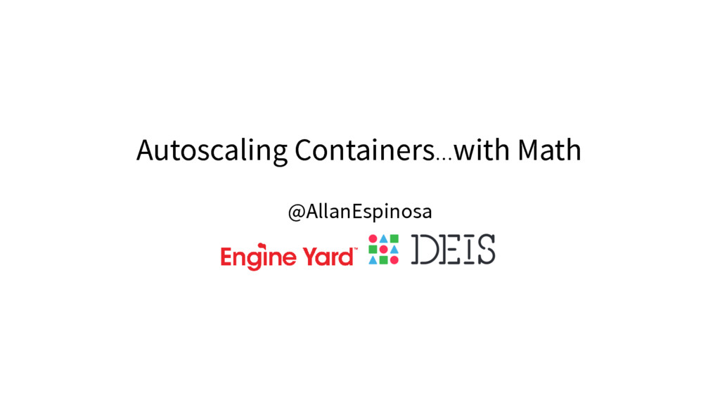 Autoscaling Containers…with Math @AllanEspinosa