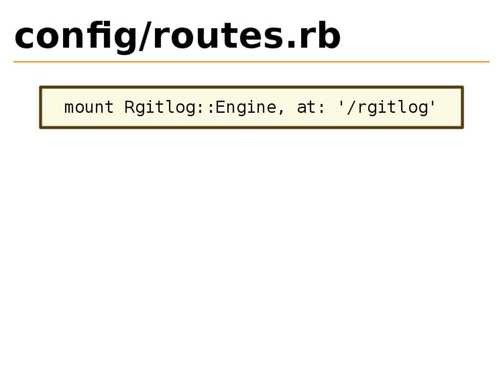 config/routes.rb mount Rgitlog::Engine, at: '/rg...