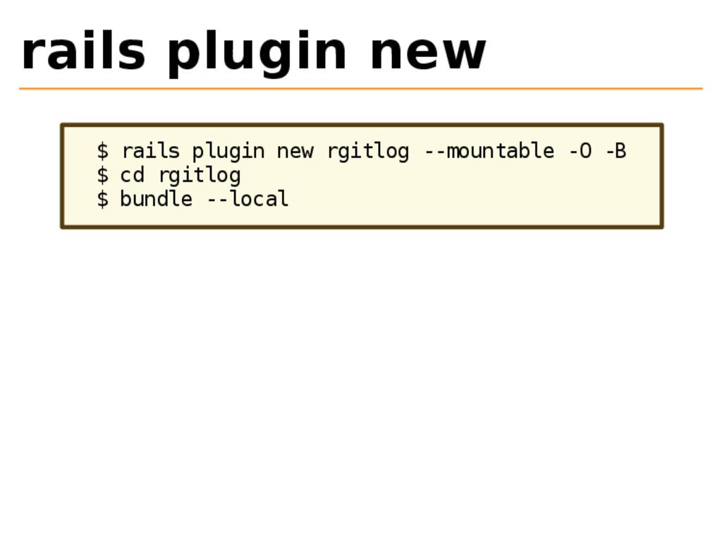 rails plugin new $ rails plugin new rgitlog --m...