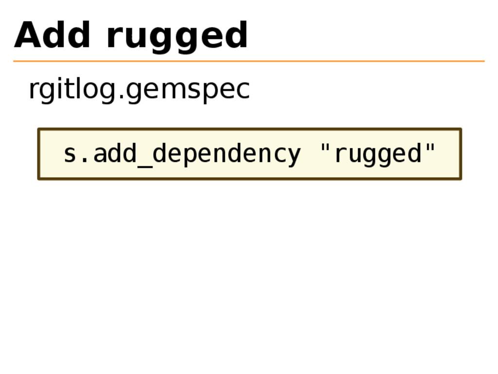 """Add rugged rgitlog.gemspec s.add_dependency """"ru..."""