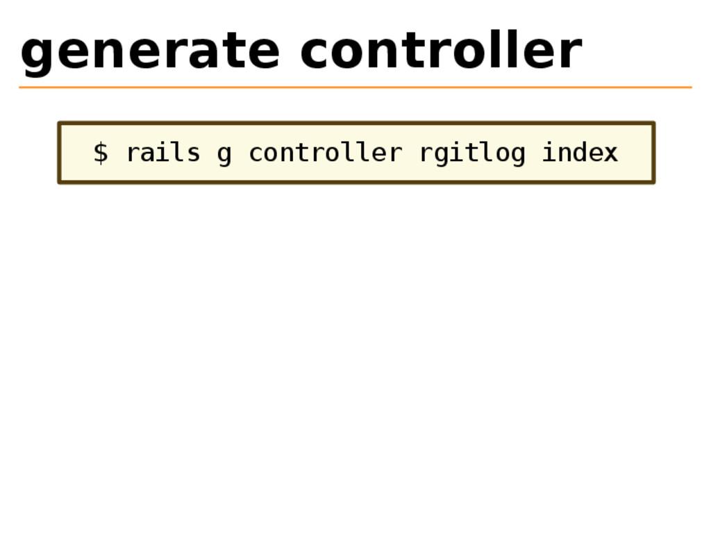 generate controller $ rails g controller rgitlo...