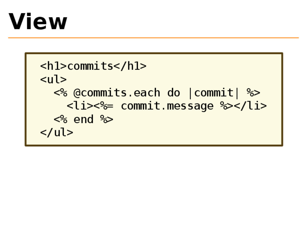 View <h1>commits</h1> <ul> <% @commits.each do ...