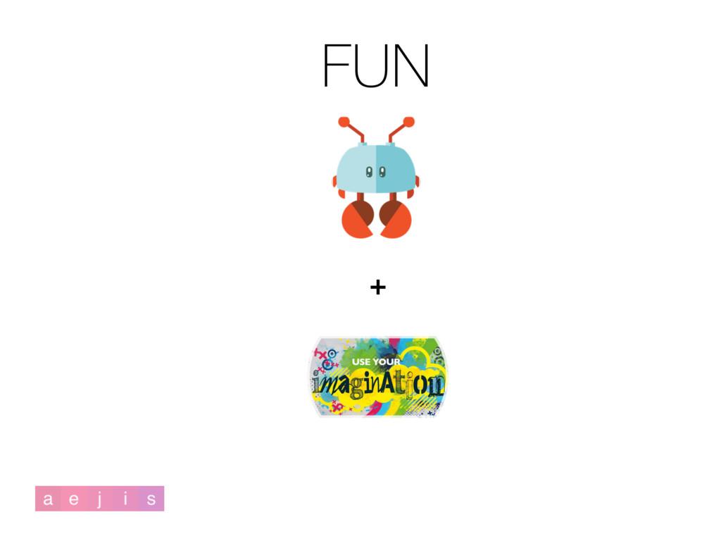 FUN +