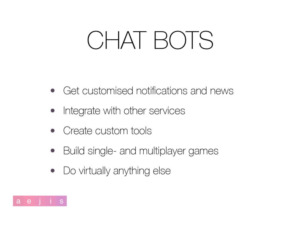 CHAT BOTS • Get customised notifications and new...