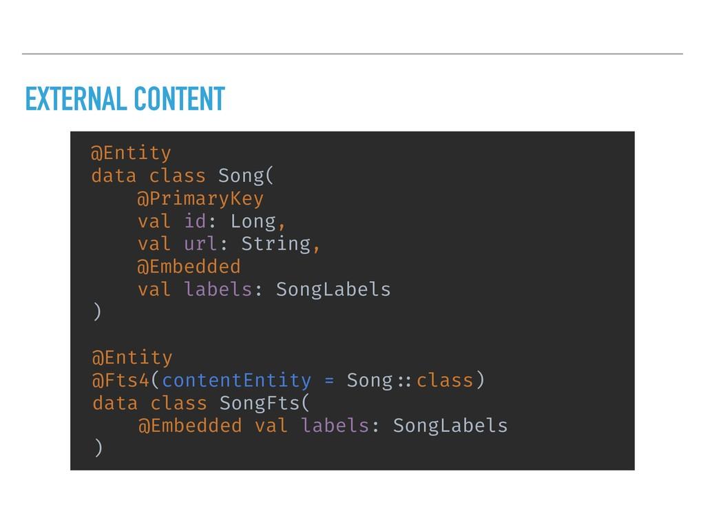 EXTERNAL CONTENT @Entity data class Song( @Prim...