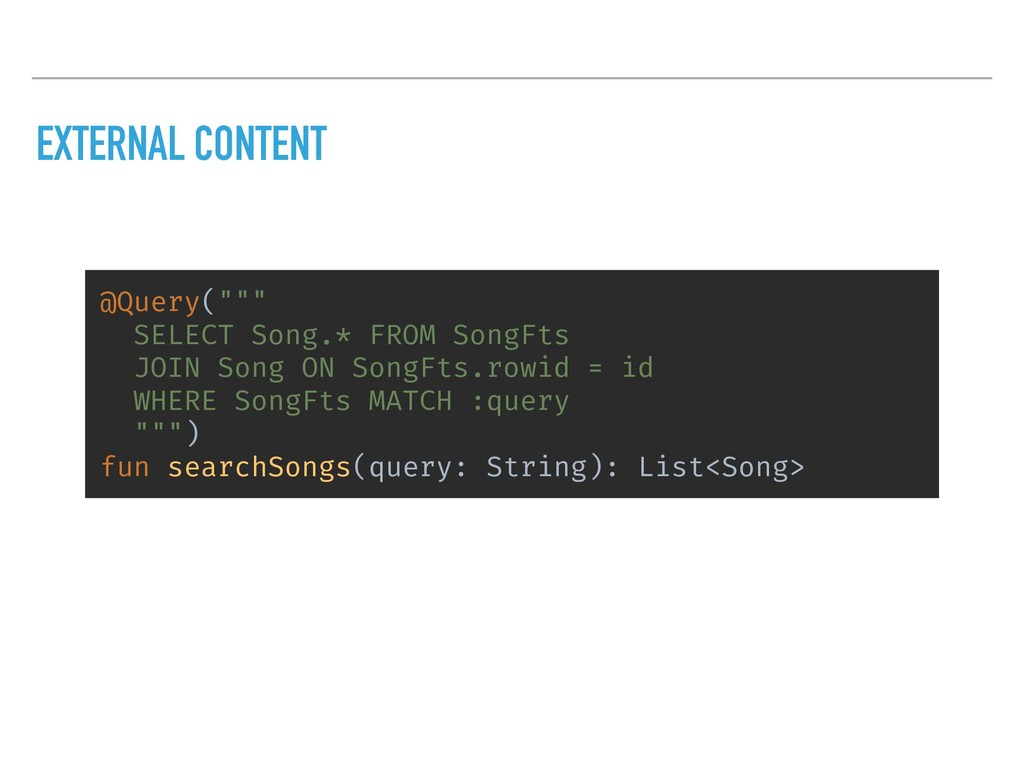 """EXTERNAL CONTENT @Query("""""""""""" SELECT Song.* FROM ..."""