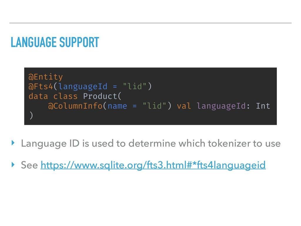 "LANGUAGE SUPPORT @Entity @Fts4(languageId = ""li..."