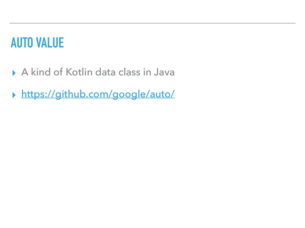 AUTO VALUE ▸ A kind of Kotlin data class in Jav...