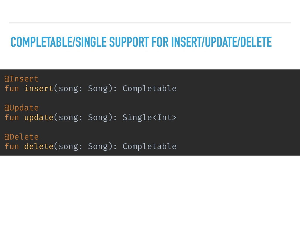 COMPLETABLE/SINGLE SUPPORT FOR INSERT/UPDATE/DE...