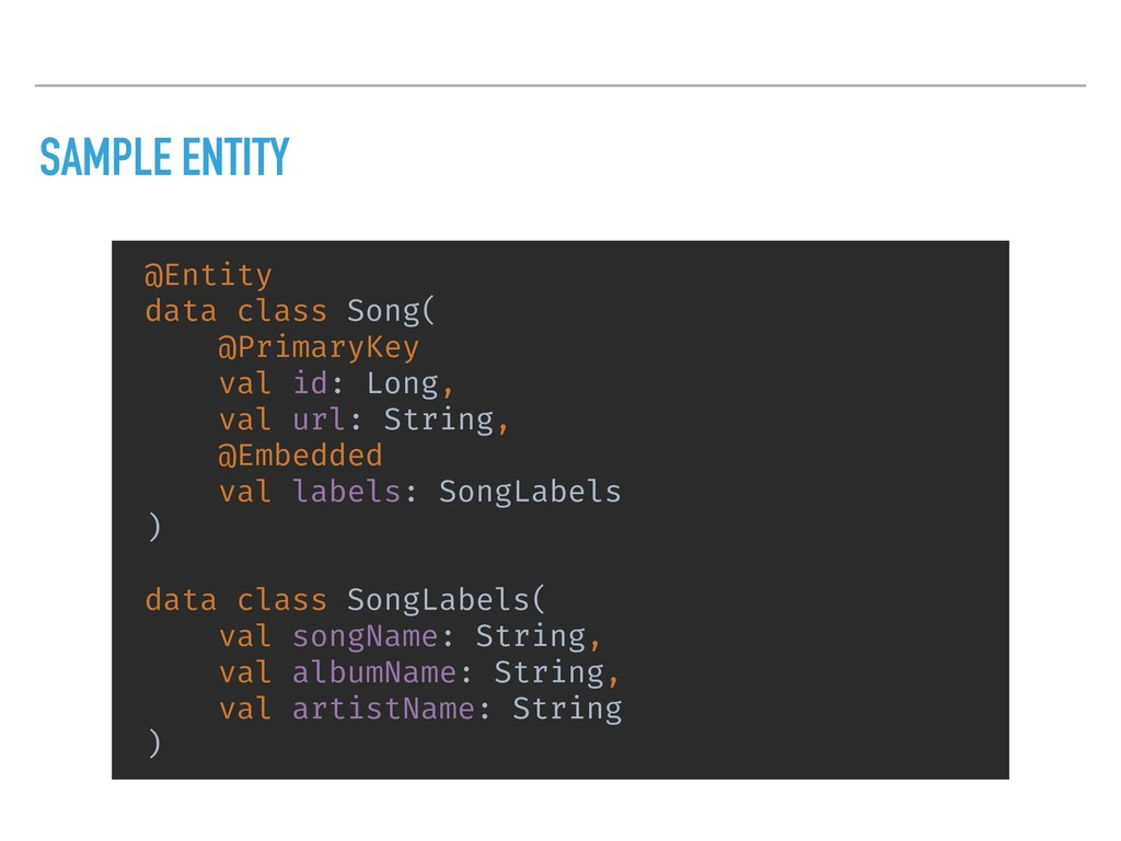 SAMPLE ENTITY @Entity data class Song( @Primary...
