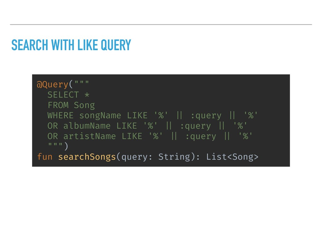 """SEARCH WITH LIKE QUERY @Query("""""""""""" SELECT * FROM..."""