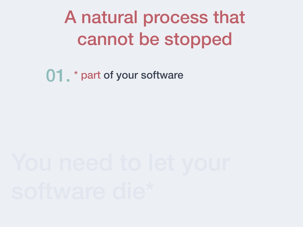 You need to let your software die* * part of yo...