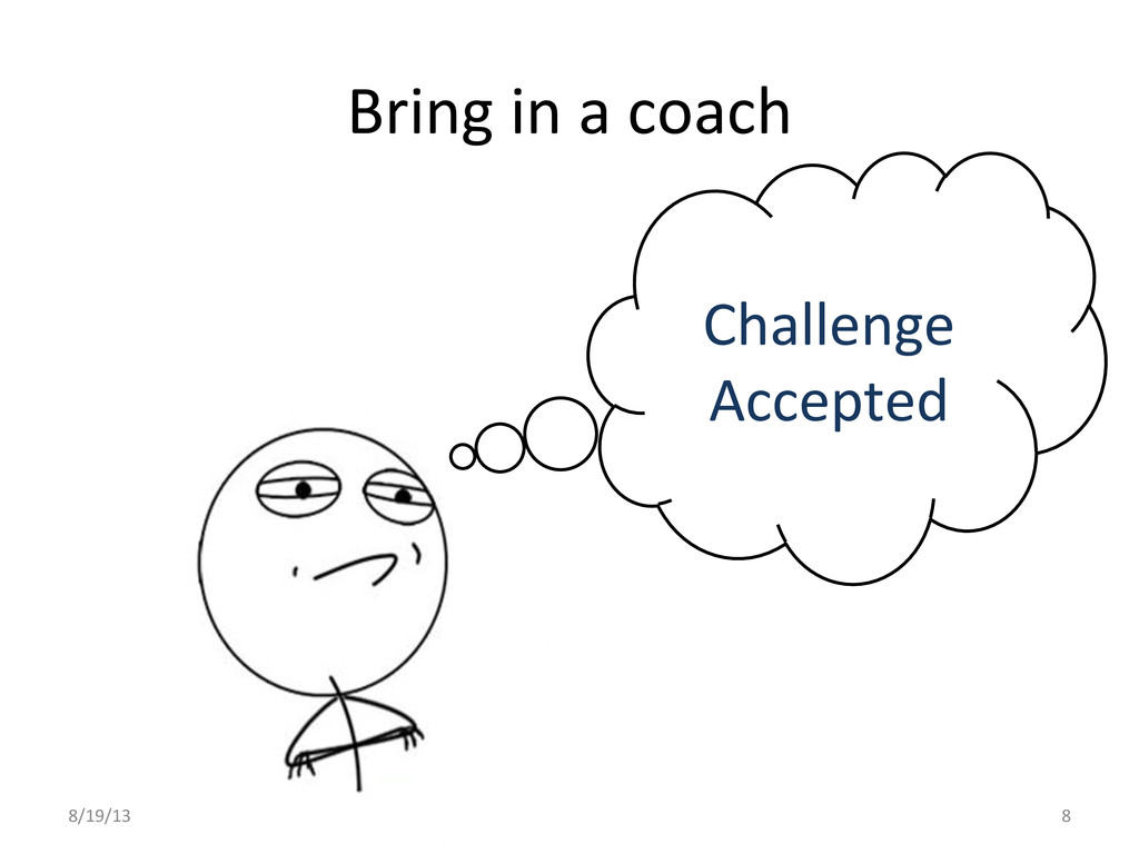 Bring in a coach  Challenge  Acc...