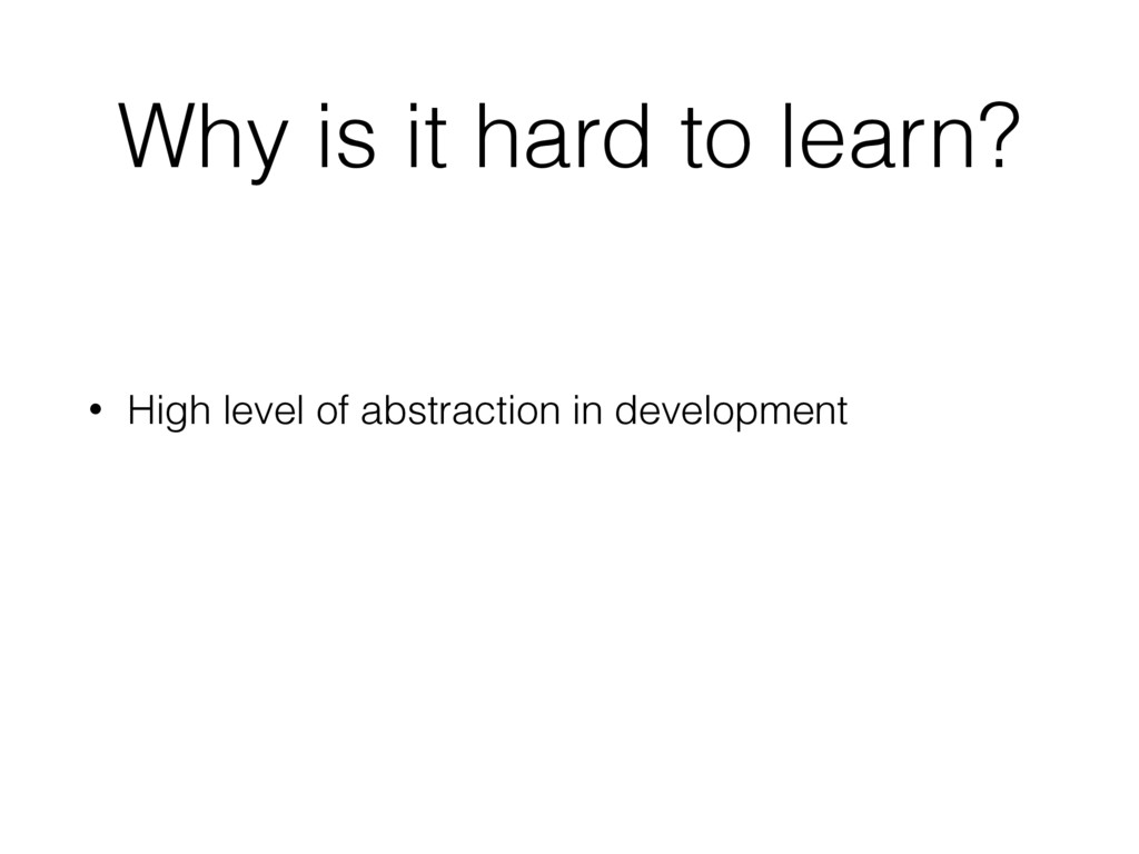 Why is it hard to learn? • High level of abstra...