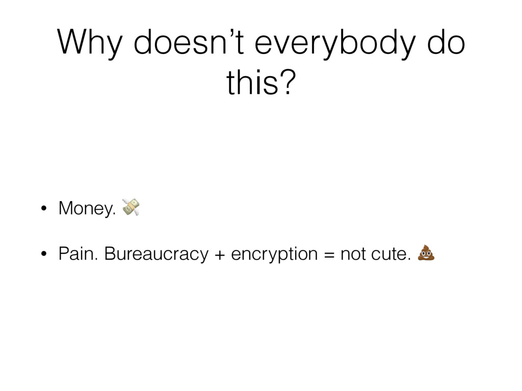 Why doesn't everybody do this? • Money.  • Pain...