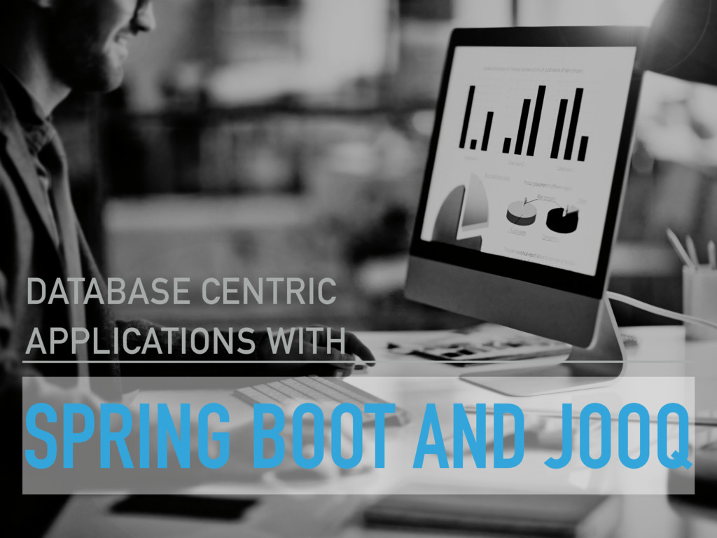 SPRING BOOT AND JOOQ DATABASE CENTRIC APPLICATI...
